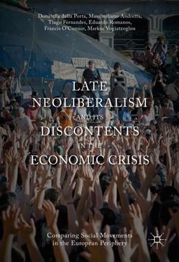 Abbildung von Della Porta / Andretta | Late Neoliberalism and its Discontents in the Economic Crisis | 1. Auflage | 2016 | beck-shop.de