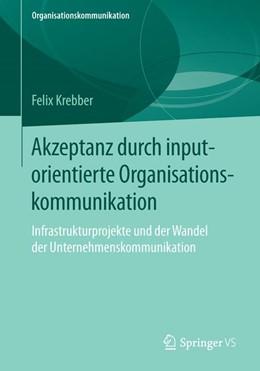 Abbildung von Krebber   Akzeptanz durch inputorientierte Organisationskommunikation   2016   Infrastrukturprojekte und der ...