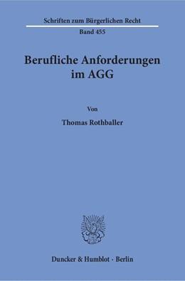Abbildung von Rothballer | Berufliche Anforderungen im AGG | 1. Auflage | 2016 | 455 | beck-shop.de