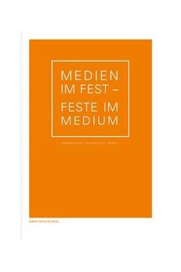 Abbildung von Rühr / Wattolik   Medien im Fest - Feste im Medium   1. Auflage   2017   beck-shop.de