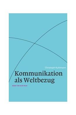 Abbildung von Kuhlmann | Kommunikation als Weltbezug | 2016