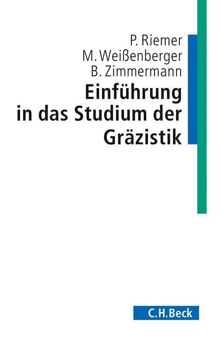 Cover: Bernhard Zimmermann|Michael Weissenberger|Peter Riemer, Einführung in das Studium der Gräzistik