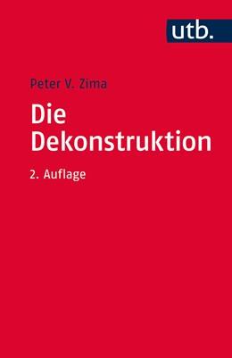 Abbildung von Zima | Die Dekonstruktion | 2., überarbeitete und erweiterte Auflage | 2016 | Einführung und Kritik