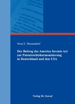Abbildung von Wessendorf | Der Beitrag des America Invents Act zur Patentrechtsharmonisierung in Deutschland und den USA | 2016 | 132