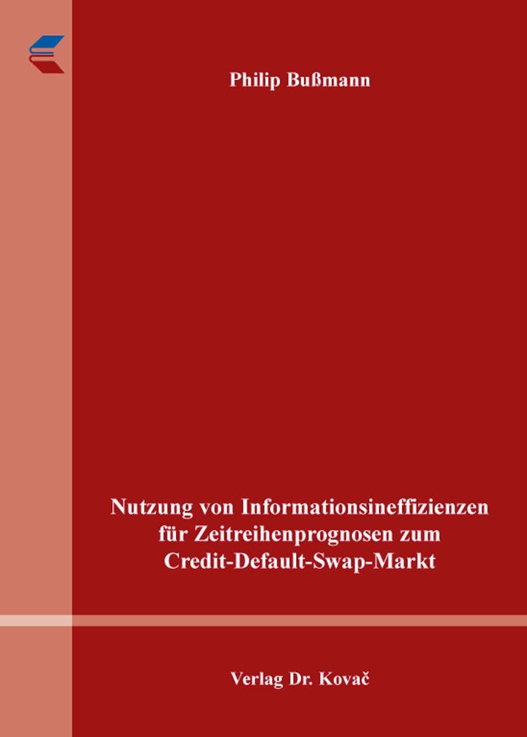 Abbildung von Bußmann   Nutzung von Informationsineffizienzen für Zeitreihenprognosen zum Credit-Default-Swap-Markt   2016