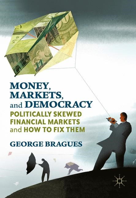 Money, Markets, and Democracy | Bragues | 1st ed. 2017, 2016 | Buch (Cover)