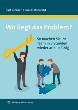 Abbildung von Kreuser / Robrecht | Wo liegt das Problem? | 2016 | So machen Sie Ihr Team in 3 St...