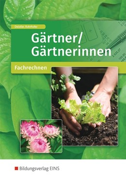 Abbildung von Deistler / Rohrhofer | Gärtner/Gärtnerinnen. Fachrechnen: Schülerband | 1. Auflage | 2016 | beck-shop.de