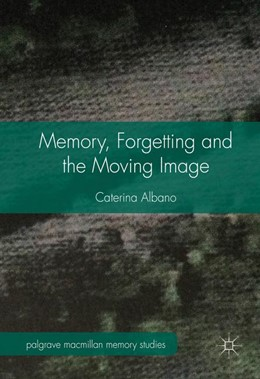 Abbildung von Albano | Memory, Forgetting and the Moving Image | 1st ed. 2016 | 2016