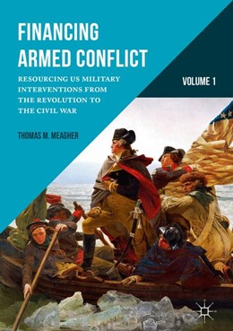 Abbildung von Meagher | Financing Armed Conflict, Volume 1 | 1st ed. 2017 | 2016 | Resourcing US Military Interve...
