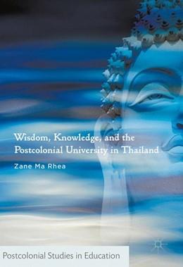 Abbildung von Ma Rhea | Wisdom, Knowledge, and the Postcolonial University in Thailand | 1st ed. 2017 | 2016