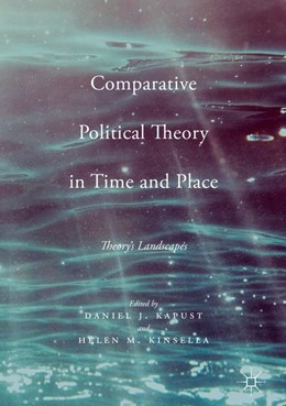 Abbildung von Kapust / Kinsella | Comparative Political Theory in Time and Place | 1st ed. 2017 | 2016 | Theory's Landscapes