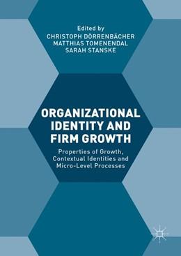 Abbildung von Dörrenbächer / Tomenendal / Stanske | Organizational Identity and Firm Growth | 1st ed. 2017 | 2016 | Properties of Growth, Contextu...