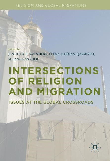 Abbildung von Saunders / Fiddian-Qasmiyeh / Snyder | Intersections of Religion and Migration | 1st ed. 2016 | 2016