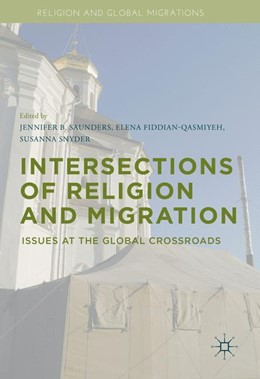 Abbildung von Saunders / Fiddian-Qasmiyeh / Snyder | Intersections of Religion and Migration | 1st ed. 2016 | 2016 | Issues at the Global Crossroad...