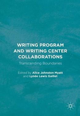 Abbildung von Myatt / Gaillet | Writing Program and Writing Center Collaborations | 1st ed. 2017 | 2016 | Transcending Boundaries
