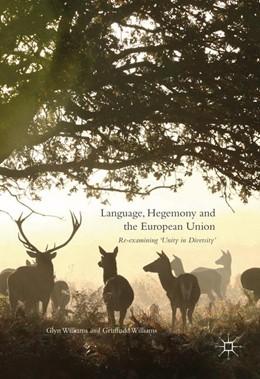 Abbildung von Williams | Language, Hegemony and the European Union | 1st ed. 2016 | 2016 | Re-examining 'Unity in Diversi...