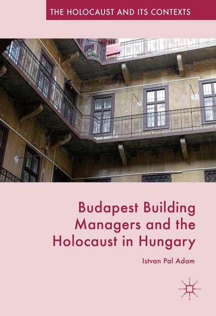 Budapest Building Managers and the Holocaust in Hungary | Adam | 1st ed. 2016, 2016 | Buch (Cover)