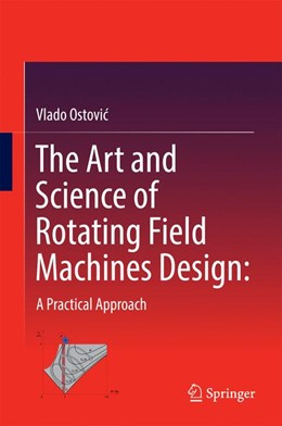 Abbildung von Ostovic | The Art and Science of Rotating Field Machines Design: A Practical Approach | 1. Auflage | 2016 | beck-shop.de