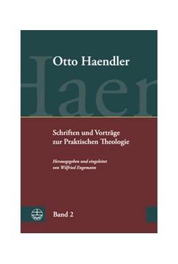 Abbildung von Haendler / Engemann | Schriften und Vorträge zur Praktischen Theologie (OHPTh) | 1. Auflage | 2017 | 2 | beck-shop.de
