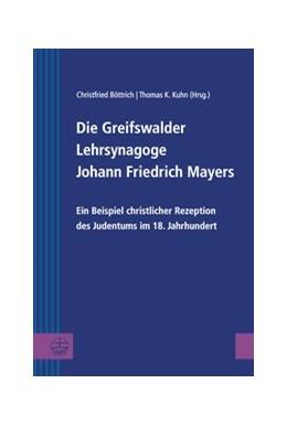 Abbildung von Böttrich / Kuhn / Stein-Kokin | Die Greifswalder Lehrsynagoge Johann Friedrich Mayers | 2016 | Ein Beispiel christlicher Reze... | 26
