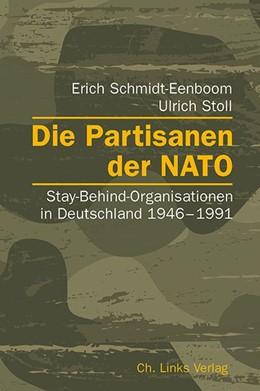 Abbildung von Schmidt-Eenboom / Stoll | Die Partisanen der NATO | 2016 | Stay-Behind-Organisationen in ...
