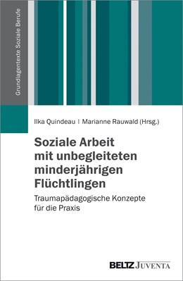 Abbildung von Quindeau / Rauwald | Soziale Arbeit mit unbegleiteten minderjährigen Flüchtlingen | 1. Auflage | 2017 | beck-shop.de