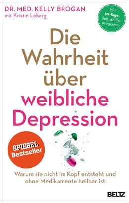 Abbildung von Brogan / Loberg | Die Wahrheit über weibliche Depression | 2016 | Warum sie nicht im Kopf entste...