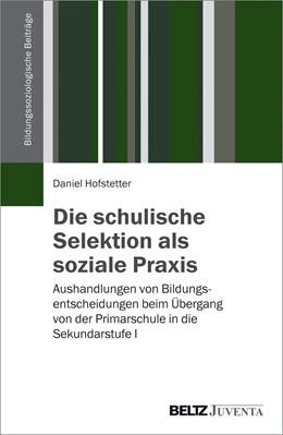 Abbildung von Hofstetter | Die schulische Selektion als soziale Praxis | 2017 | Aushandlungen von Bildungsents...