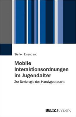 Abbildung von Eisentraut | Mobile Interaktionsordnungen im Jugendalter | 2016 | Zur Soziologie des Handygebrau...