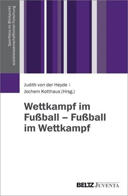 Abbildung von Heyde / Kotthaus   Wettkampf im Fußball – Fußball im Wettkampf   1. Auflage   2016   beck-shop.de
