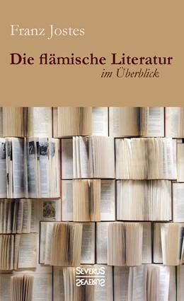 Abbildung von Jostes | Die flämische Literatur im Überblick | Nachdruck der Originalausgabe von 1917 | 2016