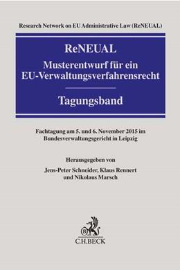 Abbildung von Research Network on EU Administrative Law (ReNEUAL) | ReNEUAL-Musterentwurf für ein EU-Verwaltungsverfahrensrecht | 1. Auflage | 2016 | beck-shop.de