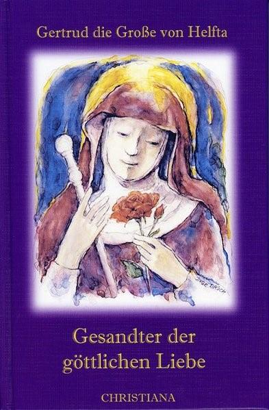 Abbildung von Gertrud die Große von Helfta | Gesandter der göttlichen Liebe | 3., illustrierte Auflage. nach der Ausgabe der Benediktiner von Solesmes | 2008