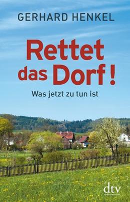 Abbildung von Henkel   Rettet das Dorf!   1. Auflage   2016   beck-shop.de