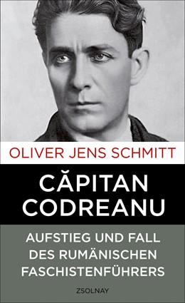 Abbildung von Schmitt   Capitan Codreanu   2016   Aufstieg und Fall des rumänisc...