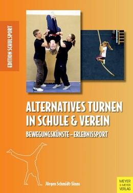 Abbildung von Schmidt-Sinns / Pack / Aschebrock | Alternatives Turnen in Schule und Verein | 2016 | Bewegungskünste - Erlebnisspor...