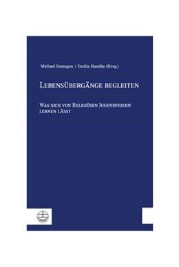 Abbildung von Domsgen / Handke | Lebensübergänge begleiten | 2016 | Was sich von Religiösen Jugend...