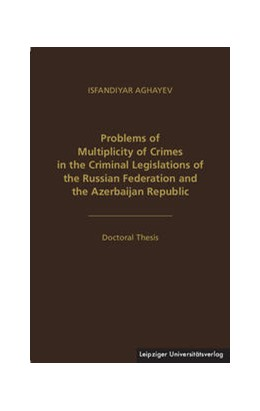 Abbildung von Aghayev   Problems of Multiplicity of Crimes in the Criminal Legislations of the Russian Federation and the Azerbaijan Republic   1. Auflage   2016   beck-shop.de