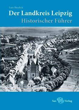 Abbildung von Heydick | Der Landkreis Leipzig | 2014 | Historischer Führer