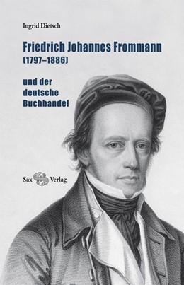Abbildung von Dietsch | Friedrich Johannes Frommann (1797-1886) | 1. Auflage | 2015 | beck-shop.de