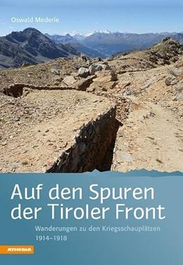 Abbildung von Mederle | Auf den Spuren der Tiroler Front | 2. Auflage | 2016 | Wanderungen zu den Kriegsschau...