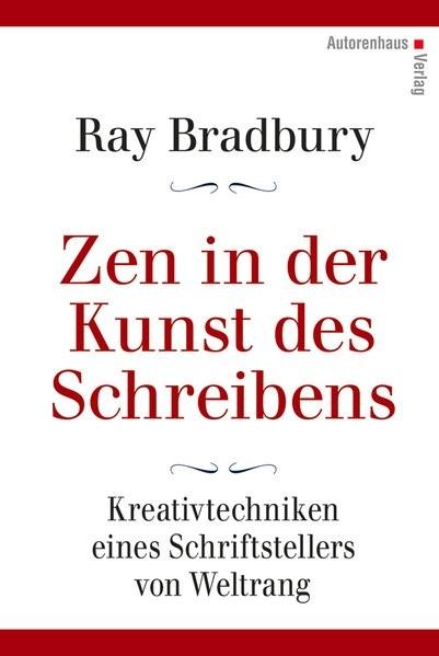 Zen in der Kunst des Schreibens - Kreativtechniken eines Schriftstellers von Weltrang | Bradbury | 3. Auflage, 2016 | Buch (Cover)