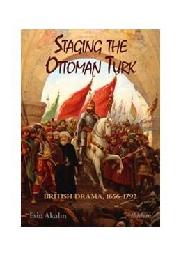 Abbildung von Akalin | Staging the Ottoman Turk | Auflage | 2016 | British Drama, 1656-1792