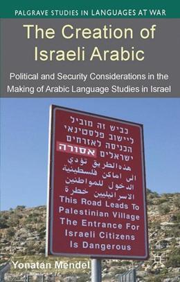 Abbildung von Mendel   The Creation of Israeli Arabic   1st ed. 2014   2014   Security and Politics in Arabi...