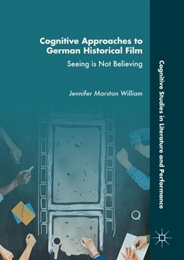 Abbildung von William   Cognitive Approaches to German Historical Film   1st ed. 2017   2016   Seeing is Not Believing