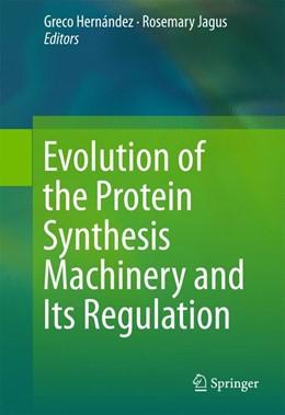 Abbildung von Hernández / Jagus   Evolution of the Protein Synthesis Machinery and Its Regulation   1st ed. 2016   2016