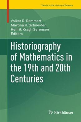 Abbildung von Remmert / Schneider   Historiography of Mathematics in the 19th and 20th Centuries   1. Auflage   2016   beck-shop.de