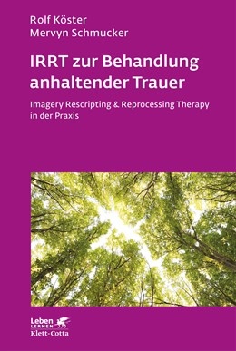 Abbildung von Köster / Schmucker   IRRT zur Behandlung anhaltender Trauer   2016   Imagery Rescripting & Reproces...   286