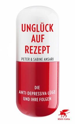 Abbildung von Ansari | Unglück auf Rezept | 4. Druckaufl. | 2019 | Die Anti-Depressiva-Lüge und i...